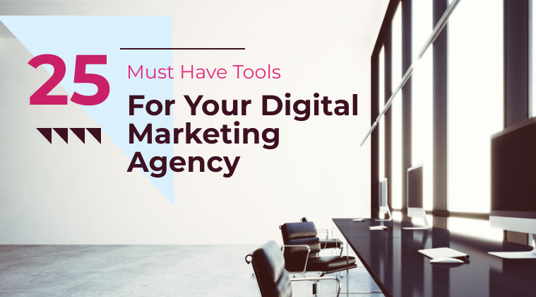 Top 25+ Must-Have Tools For Your Digital Marketing Agency In 2019