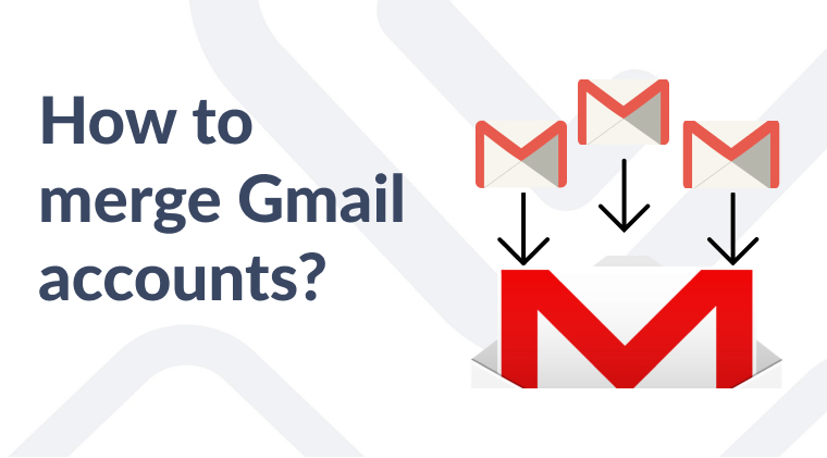 How to merge 2 Gmail accounts?