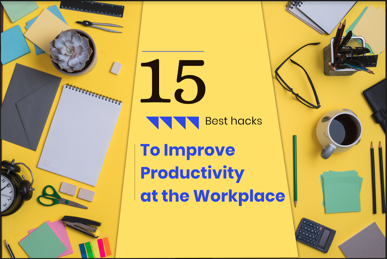 15 Best hacks to improve productivity at the Workplace - Ideas, Tools & Benefits